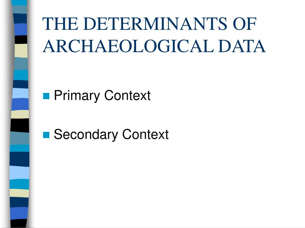 THE DETERMINANTS OF ARCHAEOLOGICAL DATA