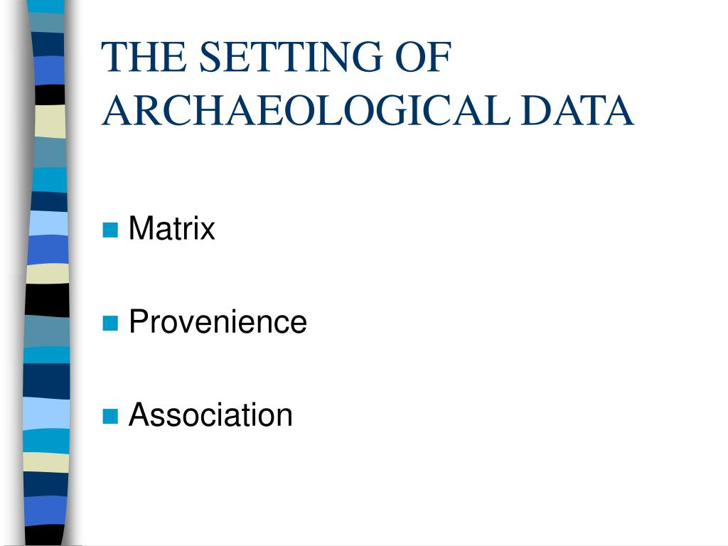 THE SETTING OF ARCHAEOLOGICAL DATA