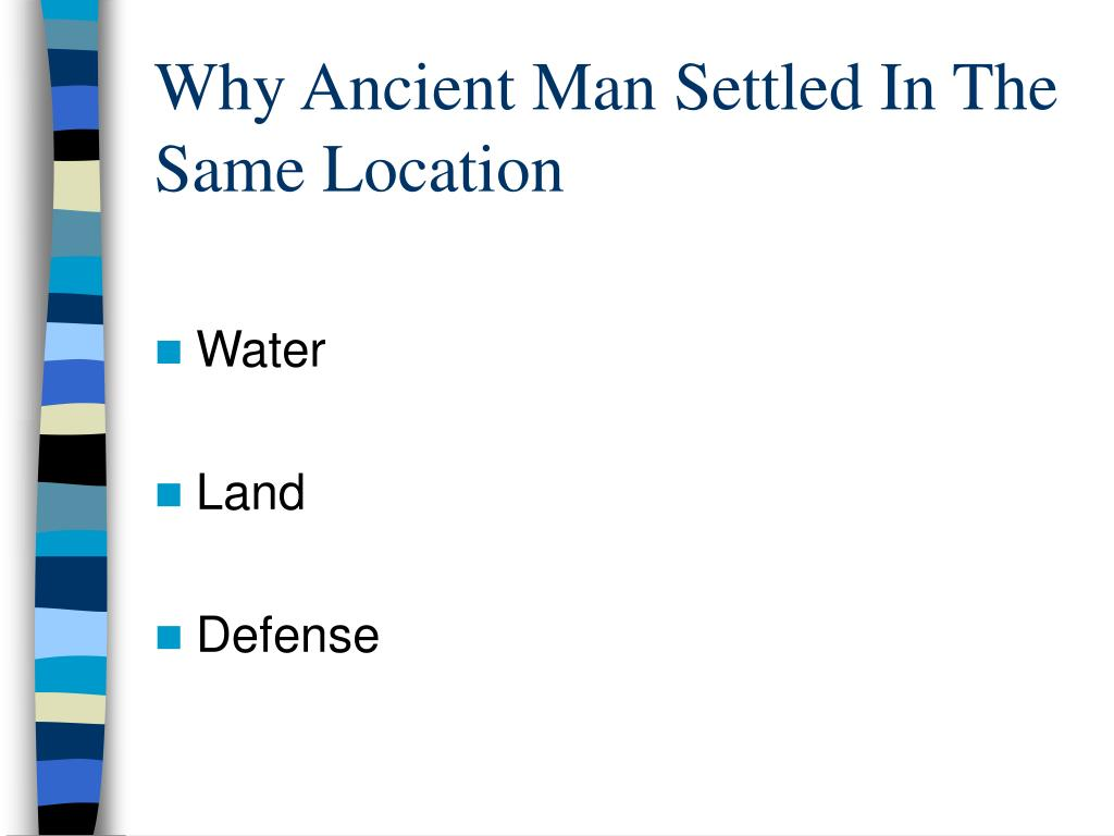 Why Ancient Man Settled In The Same Location