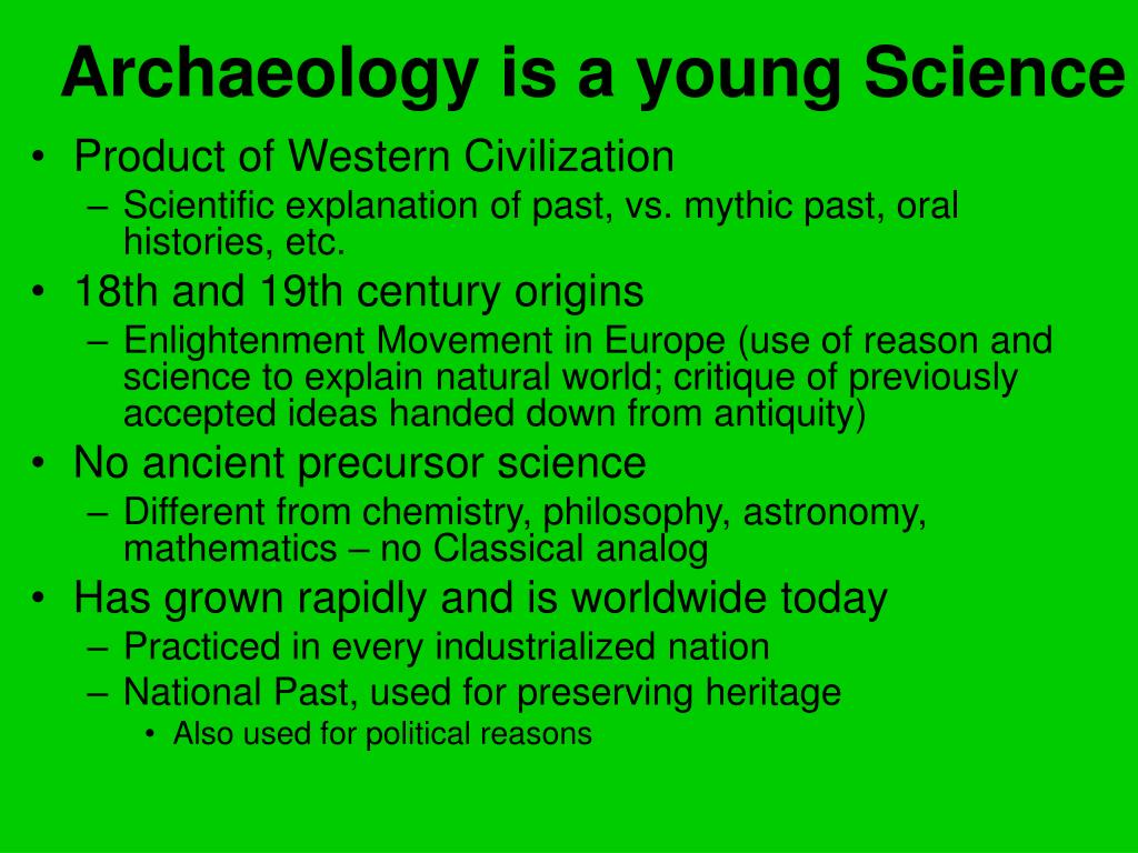Archaeology is a young Science