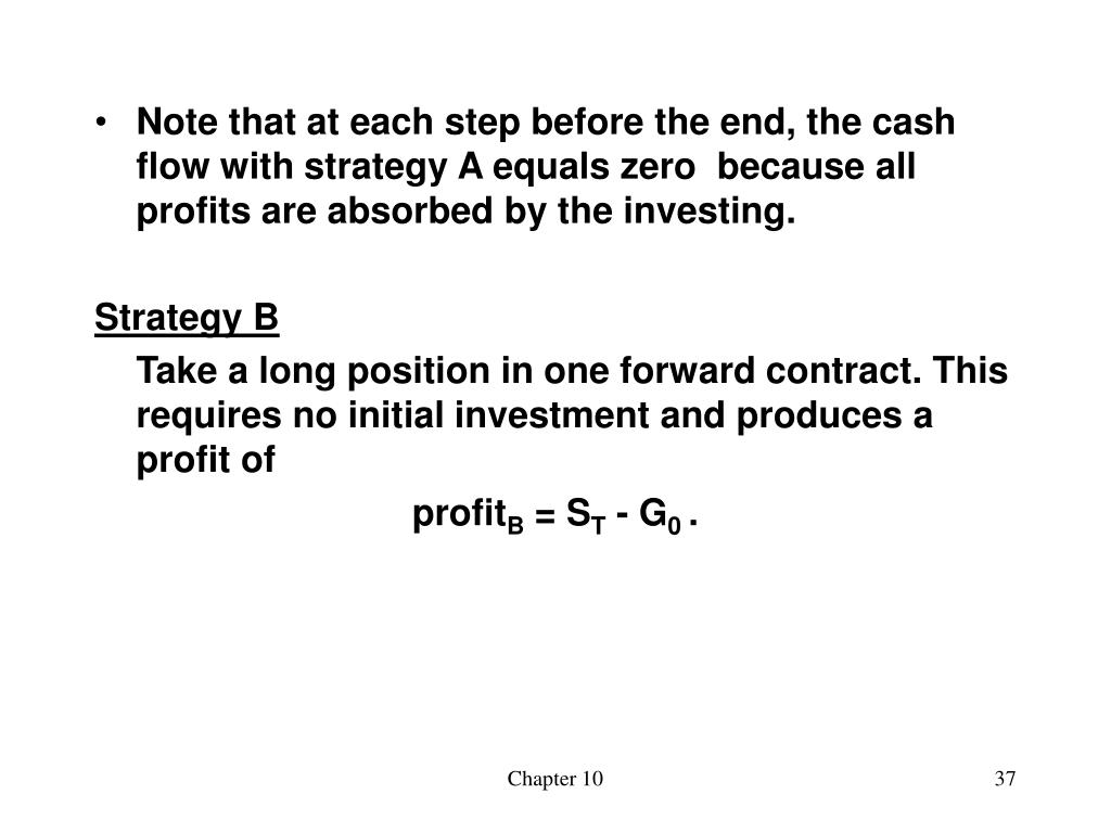 Note that at each step before the end, the cash flow with strategy A equals zero  because all profits are absorbed by the investing.