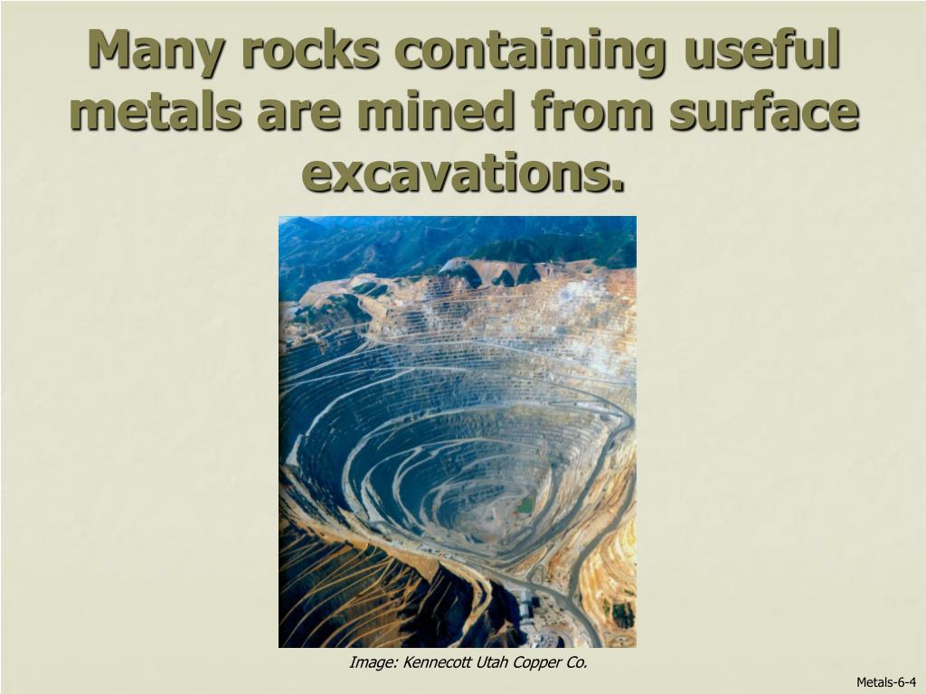Many rocks containing useful metals are mined from surface excavations.