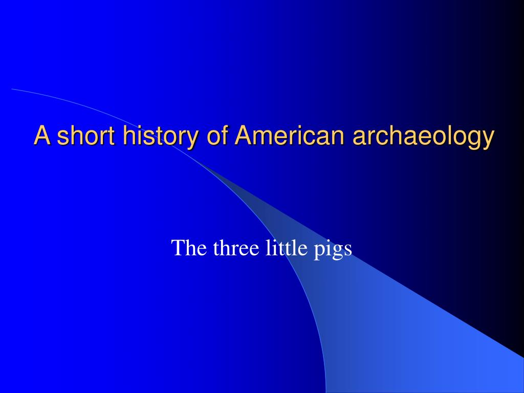 A short history of American archaeology