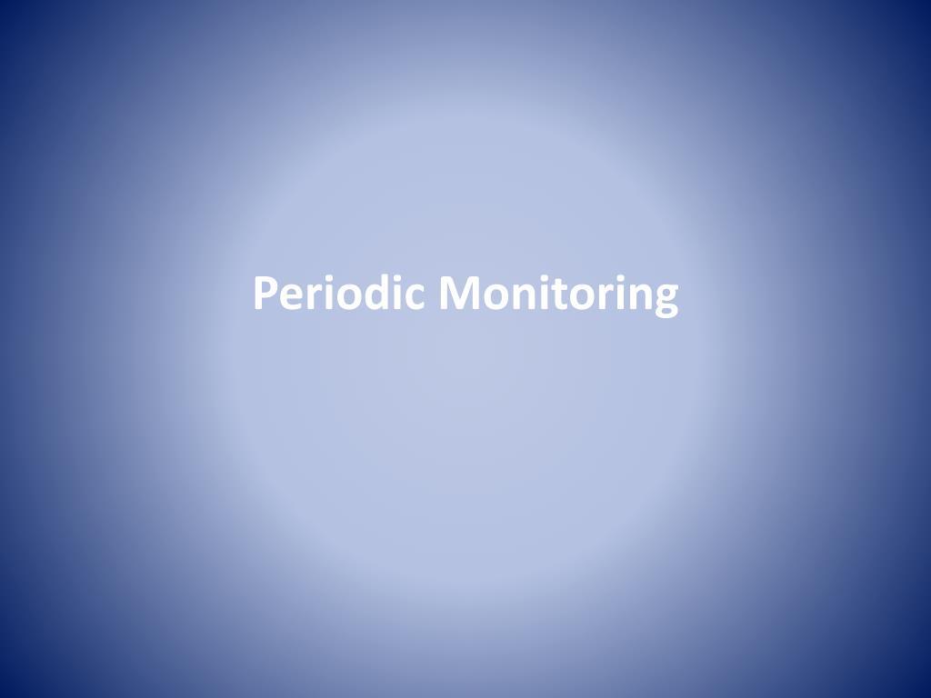 Periodic Monitoring