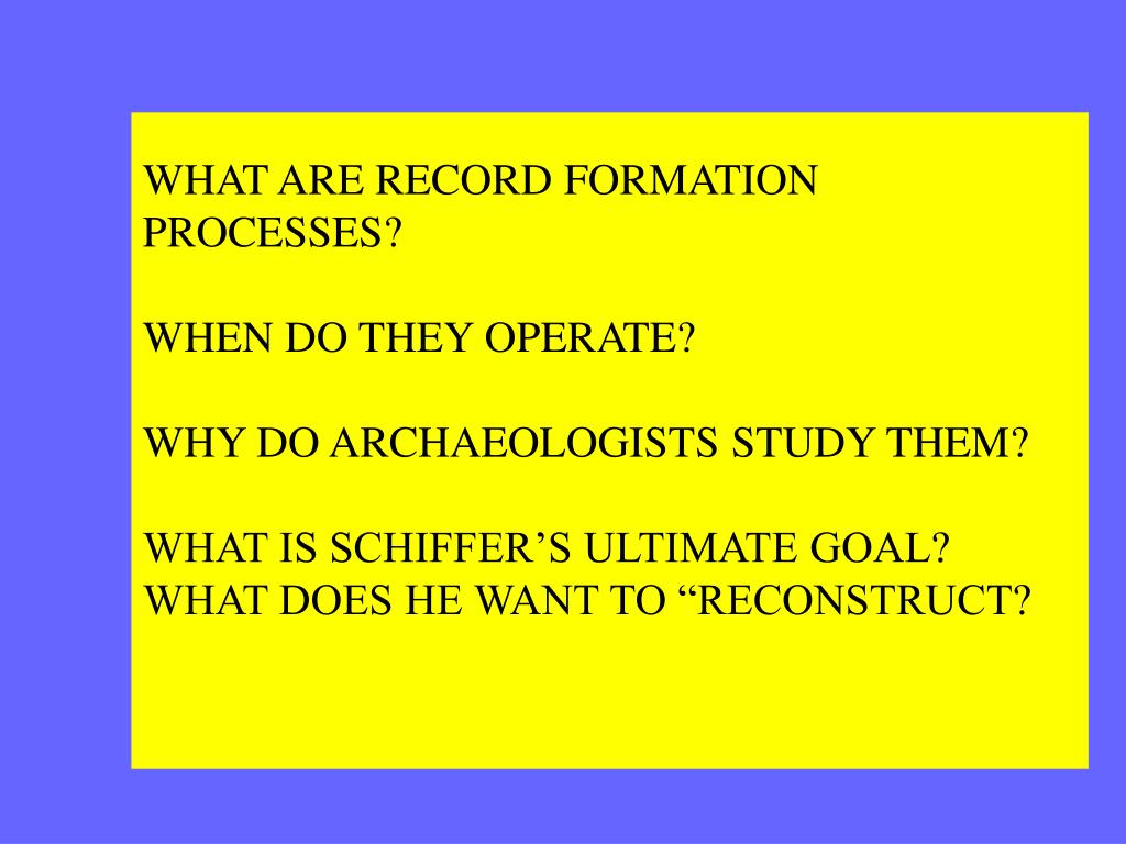 WHAT ARE RECORD FORMATION PROCESSES?