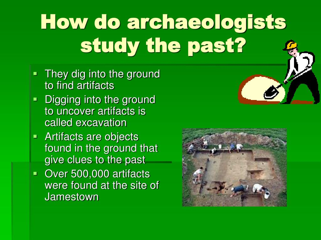 How do archaeologists study the past?