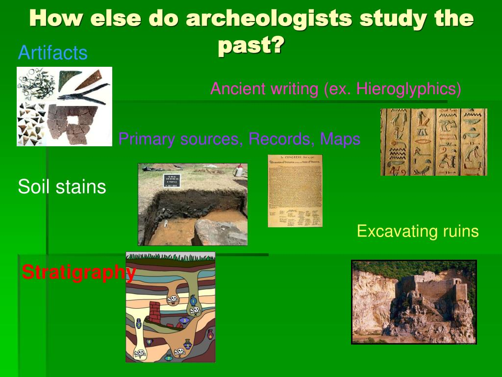 How else do archeologists study the past?