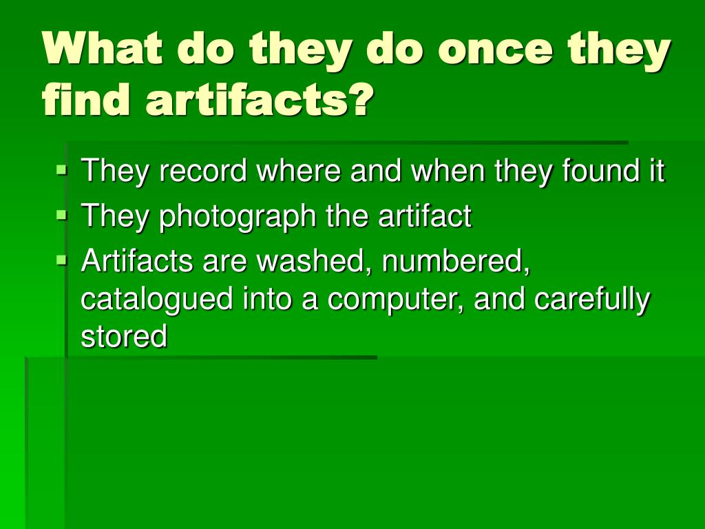 What do they do once they find artifacts?