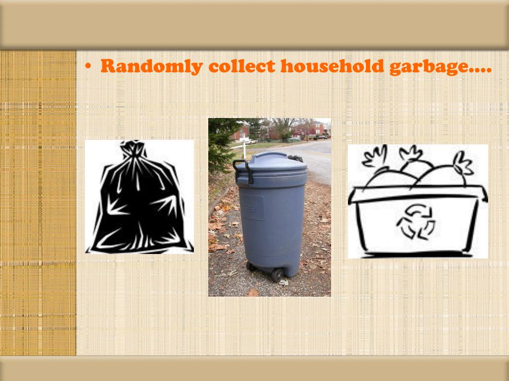 Randomly collect household garbage….