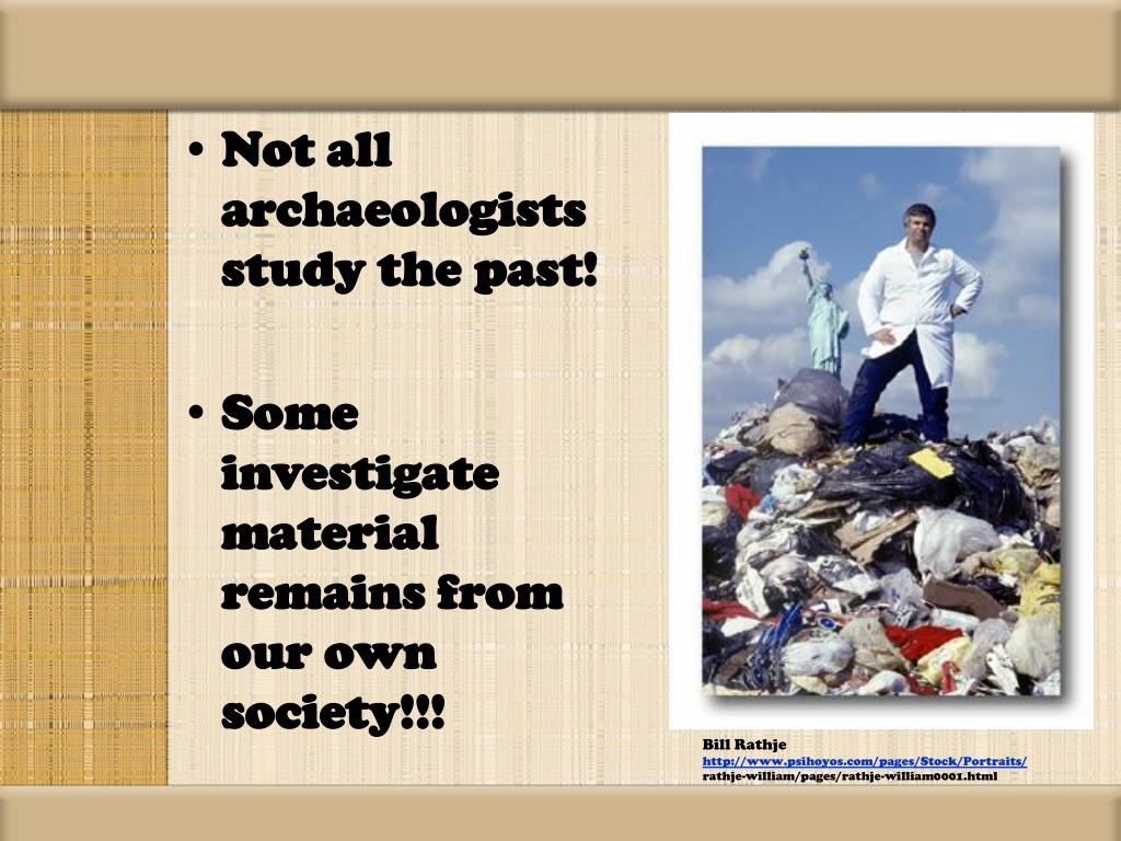 Not all archaeologists study the past!