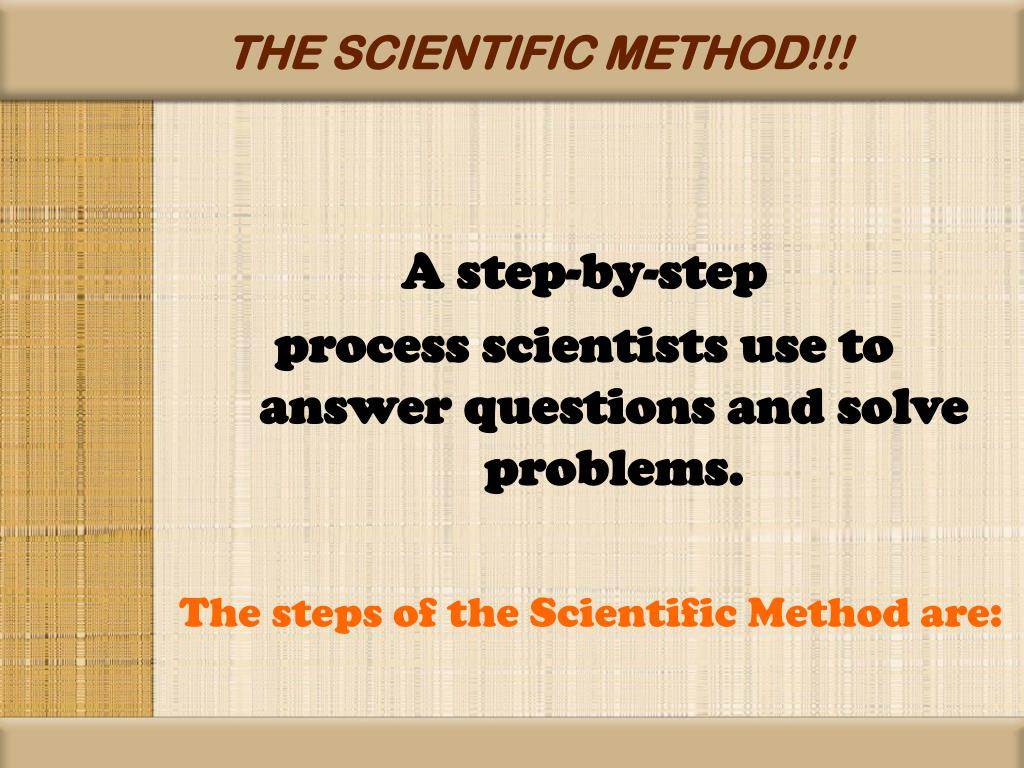 THE SCIENTIFIC METHOD!!!