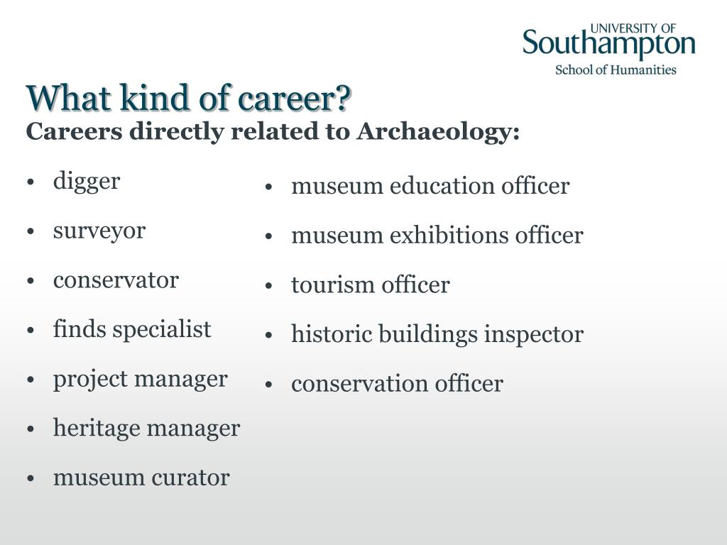 Careers directly related to Archaeology: