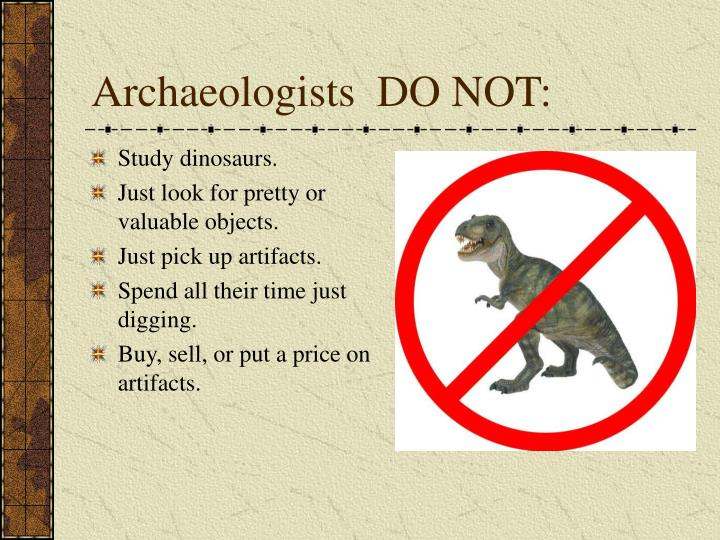 Archaeologists do not