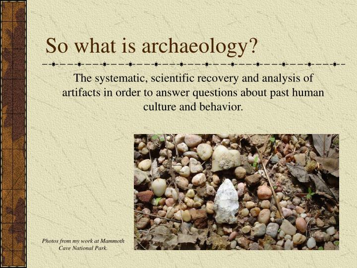 So what is archaeology