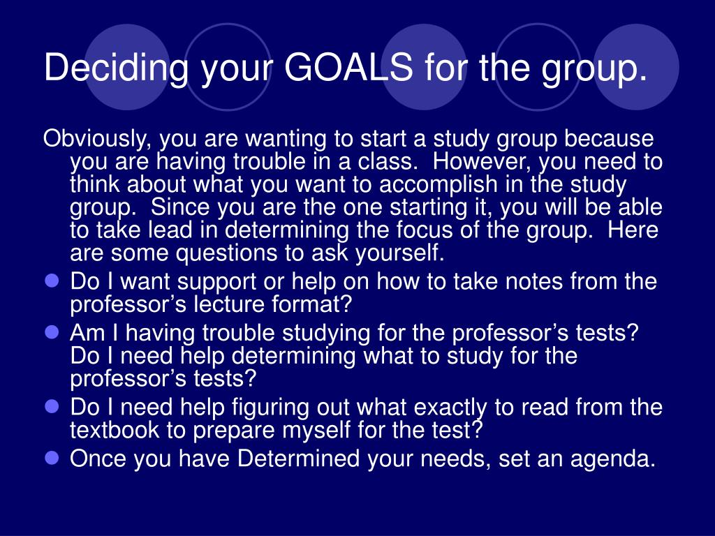 Deciding your GOALS for the group.