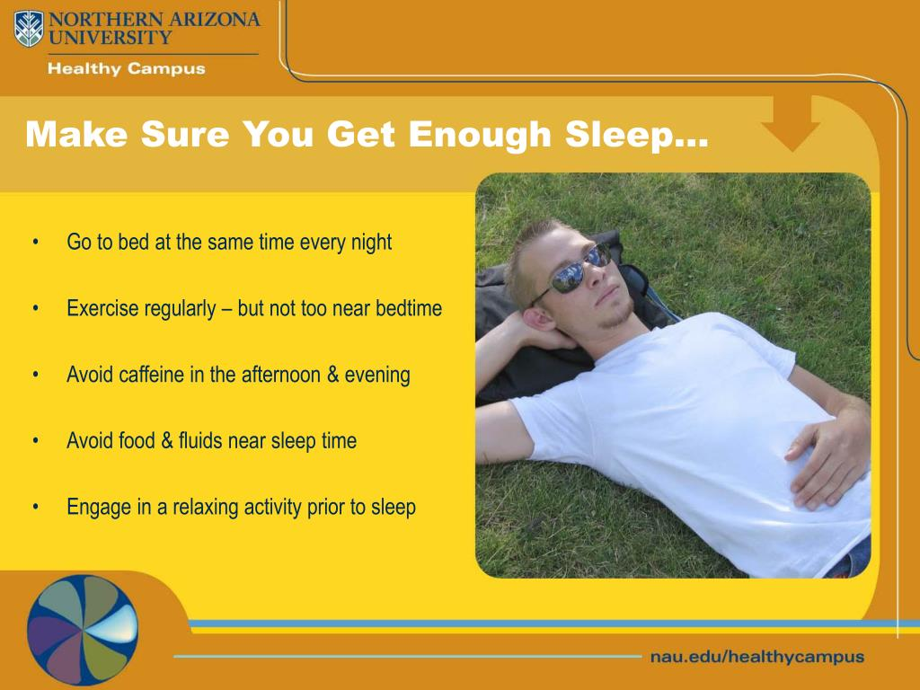 Make Sure You Get Enough Sleep…