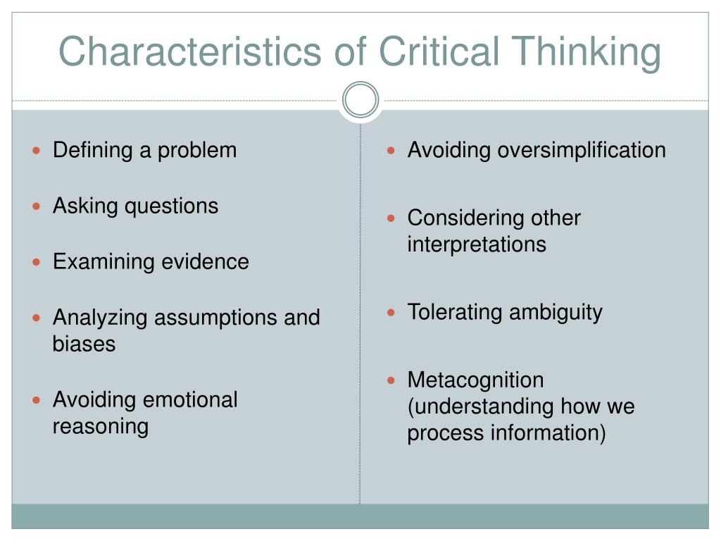 "critical thinking characteristics Ambiguity characteristic of the current environment mandates a need to ""critical"" in critical thinking as mere fault finding with either a conclusion or the."