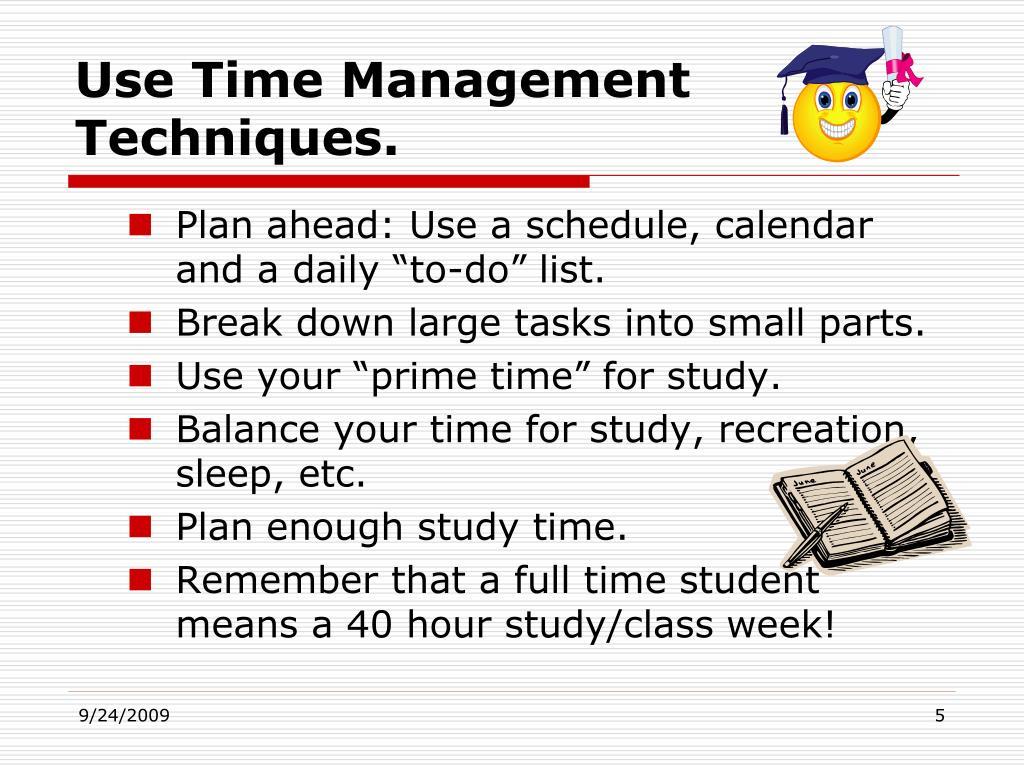 Use Time Management Techniques.