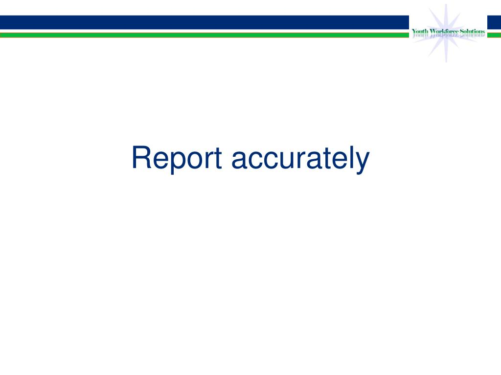 Report accurately