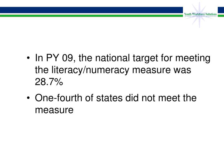 In PY 09, the national target for meeting the literacy/numeracy measure was 28.7%