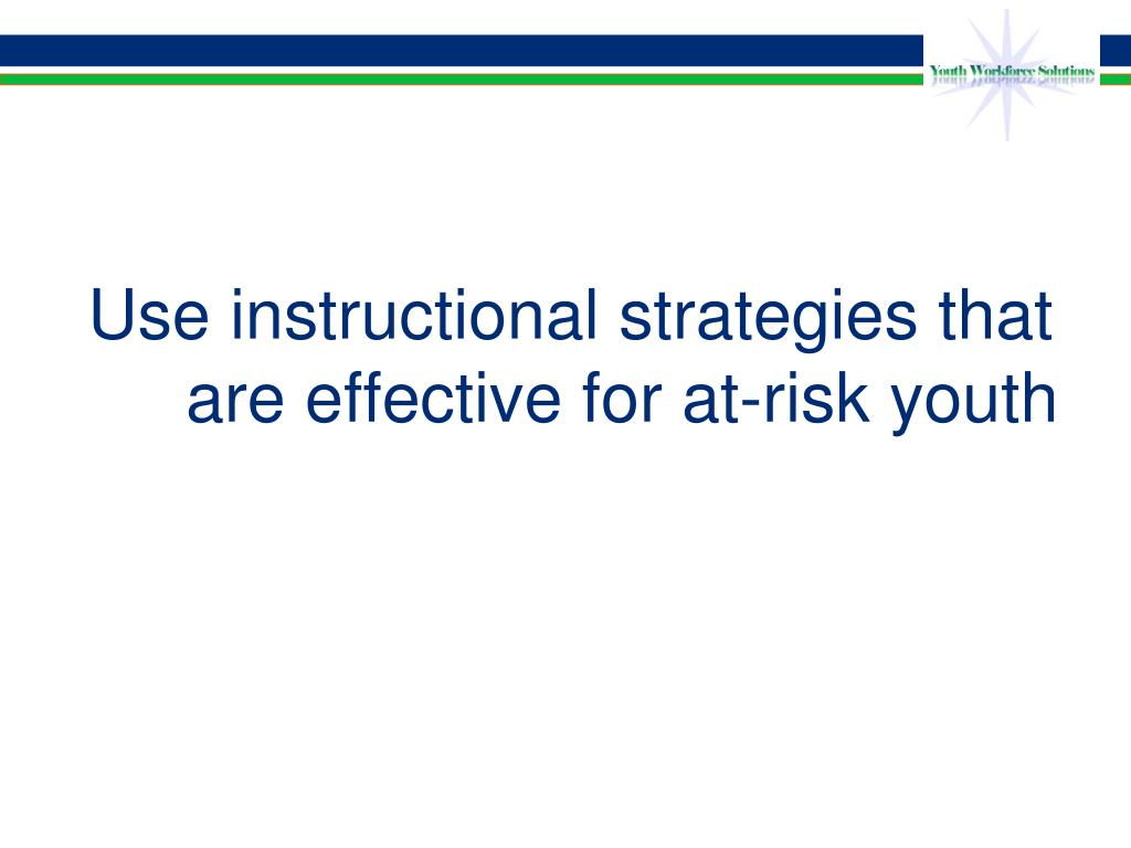 Use instructional strategies that are effective for at-risk youth