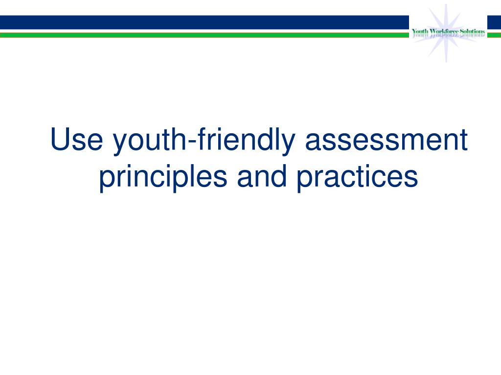 Use youth-friendly assessment principles and practices