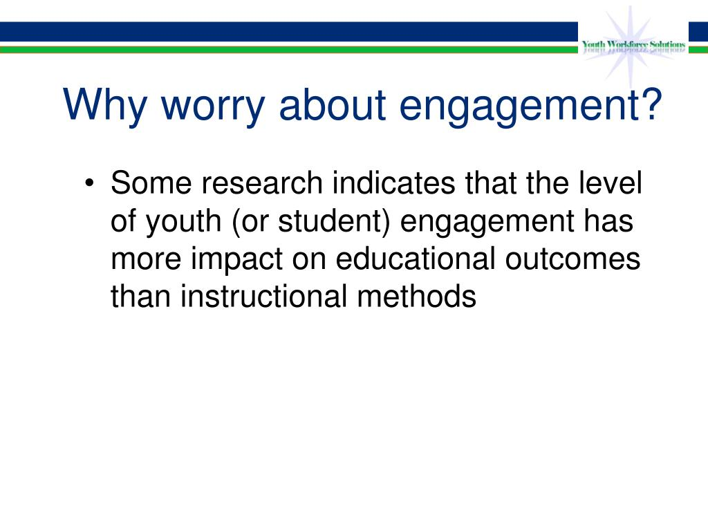 Why worry about engagement?