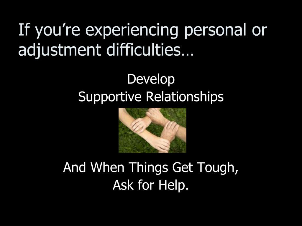 If you're experiencing personal or adjustment difficulties…