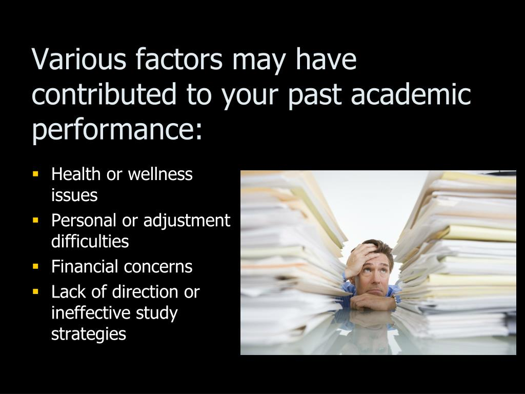 Various factors may have contributed to your past academic performance: