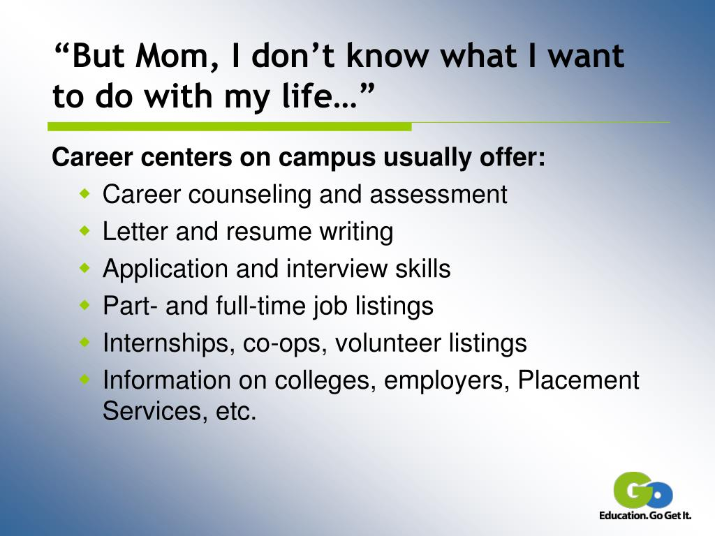 """But Mom, I don't know what I want to do with my life…"""