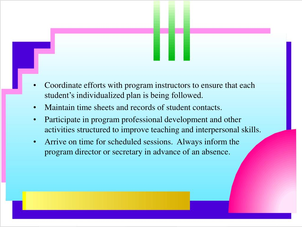 Coordinate efforts with program instructors to ensure that each student's individualized plan is being followed.