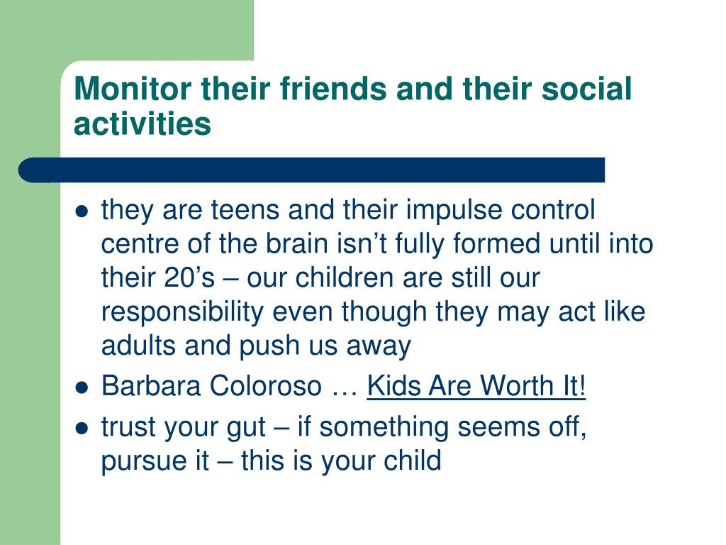 Monitor their friends and their social activities