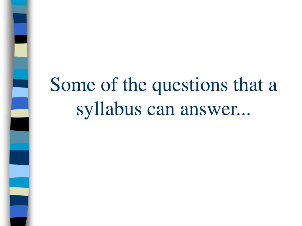 Some of the questions that a syllabus can answer...
