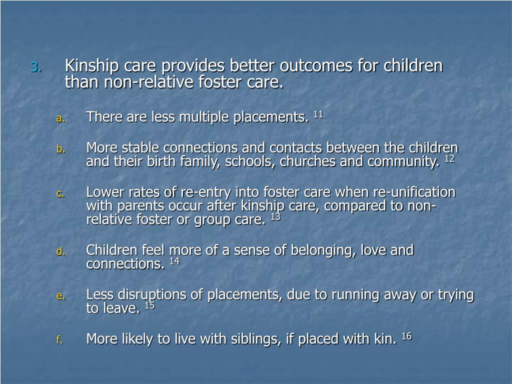 Kinship care provides better outcomes for children than non-relative foster care.