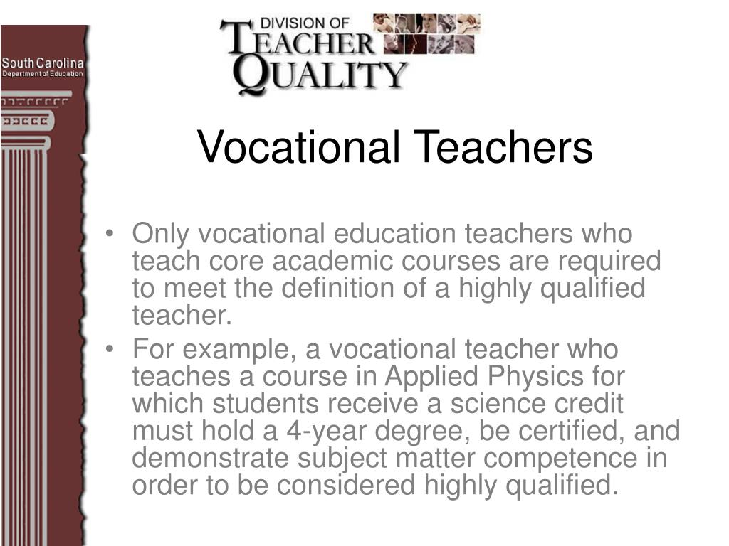 Only vocational education teachers who teach core academic courses are required to meet the definition of a highly qualified teacher.