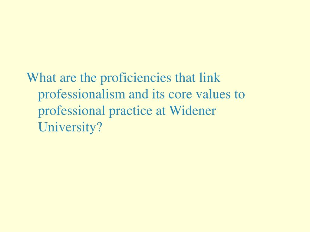 What are the proficiencies that link professionalism and its core values to professional practice at Widener University?