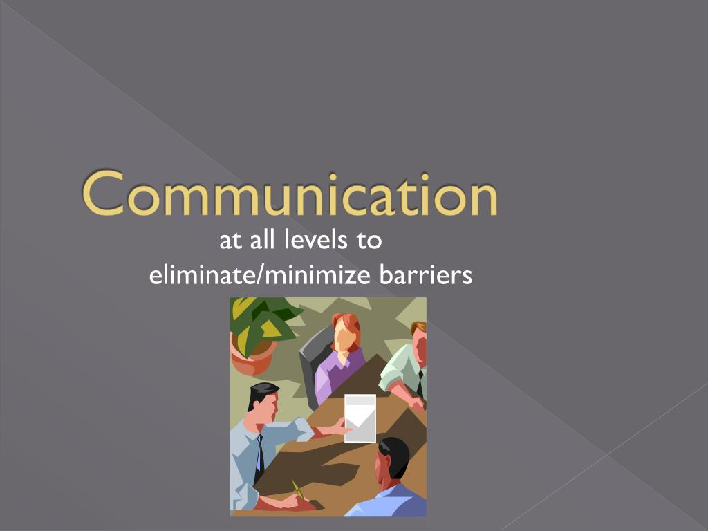 at all levels to 					eliminate/minimize barriers