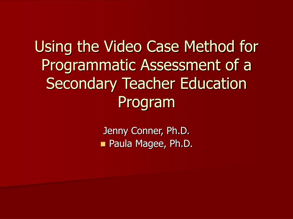 Using the Video Case Method for Programmatic Assessment of a Secondary Teacher Education Program