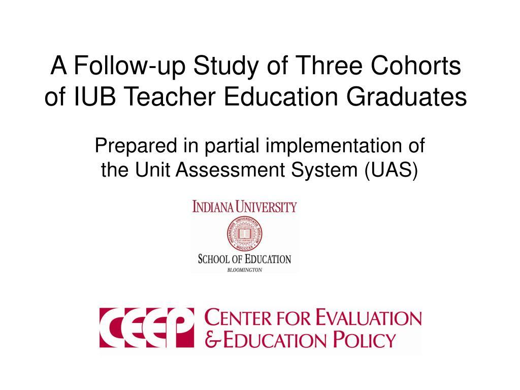 A Follow-up Study of Three Cohorts of IUB Teacher Education Graduates