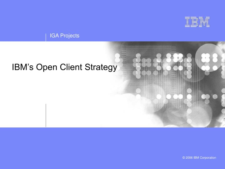 Ibm s open client strategy