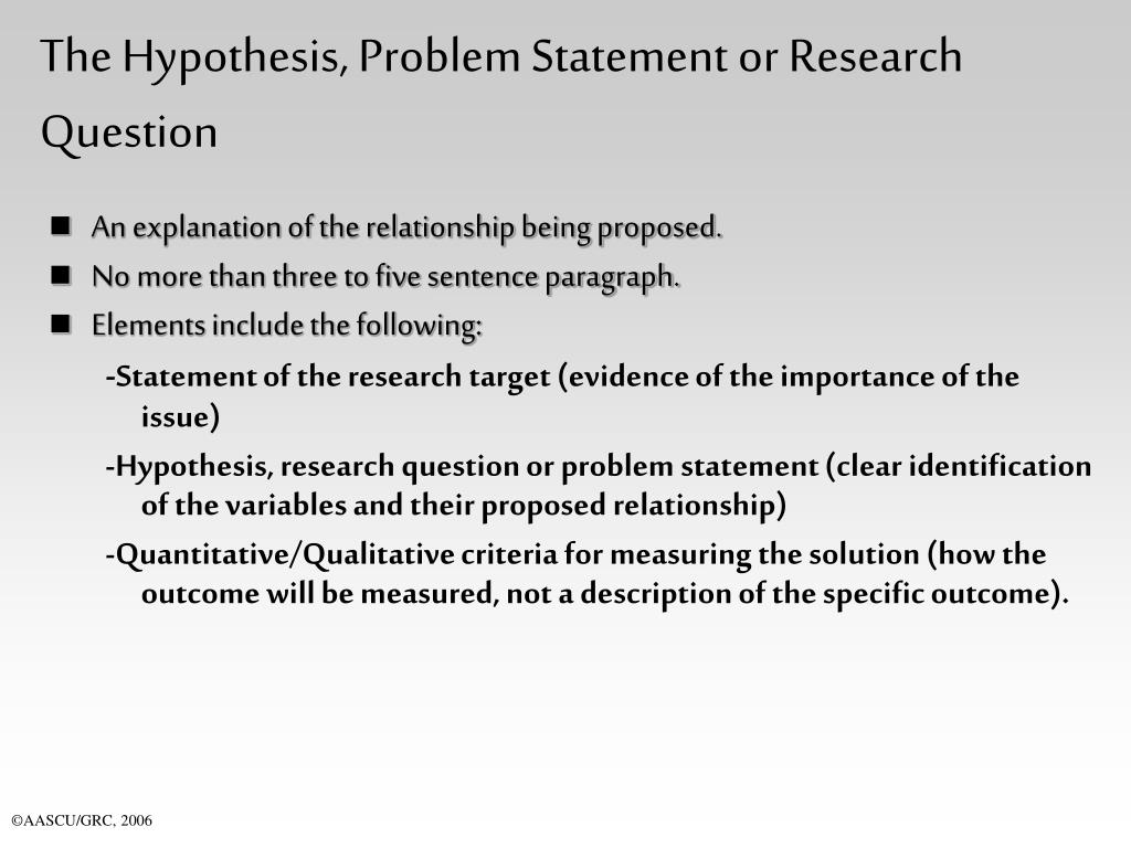 The Hypothesis, Problem Statement or Research Question