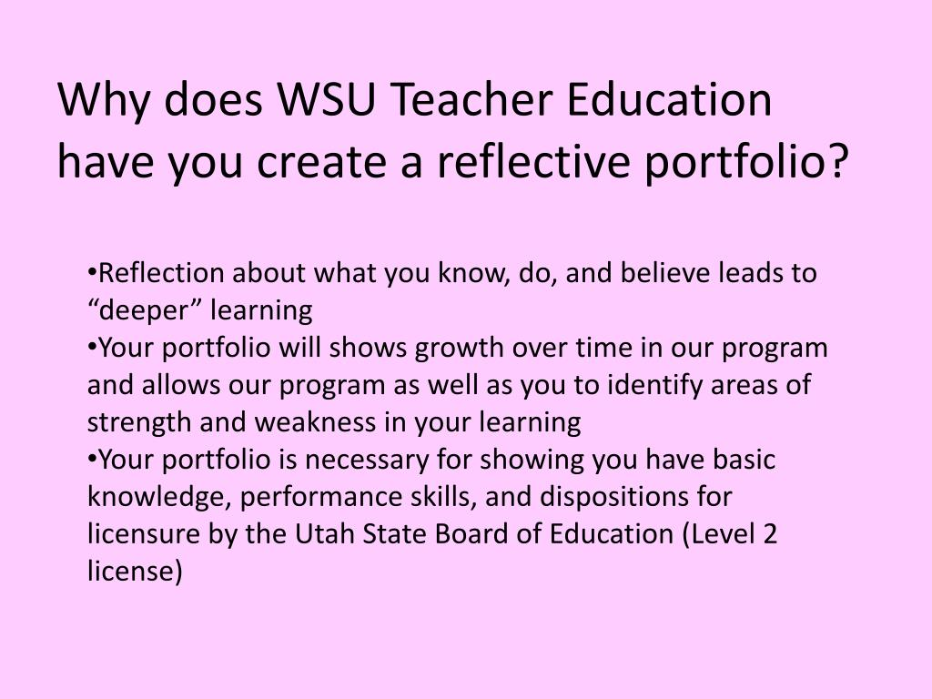 Why does WSU Teacher Education have you create a reflective portfolio?