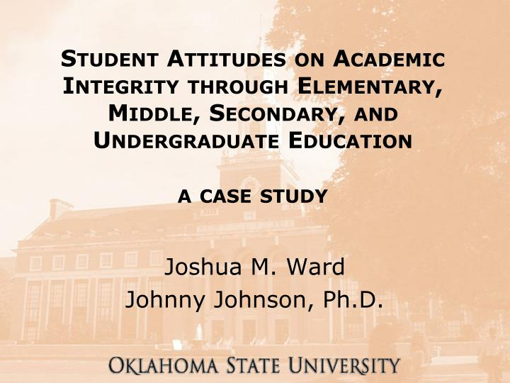 Student Attitudes on Academic Integrity through Elementary, Middle, Secondary, and Undergraduate Edu...