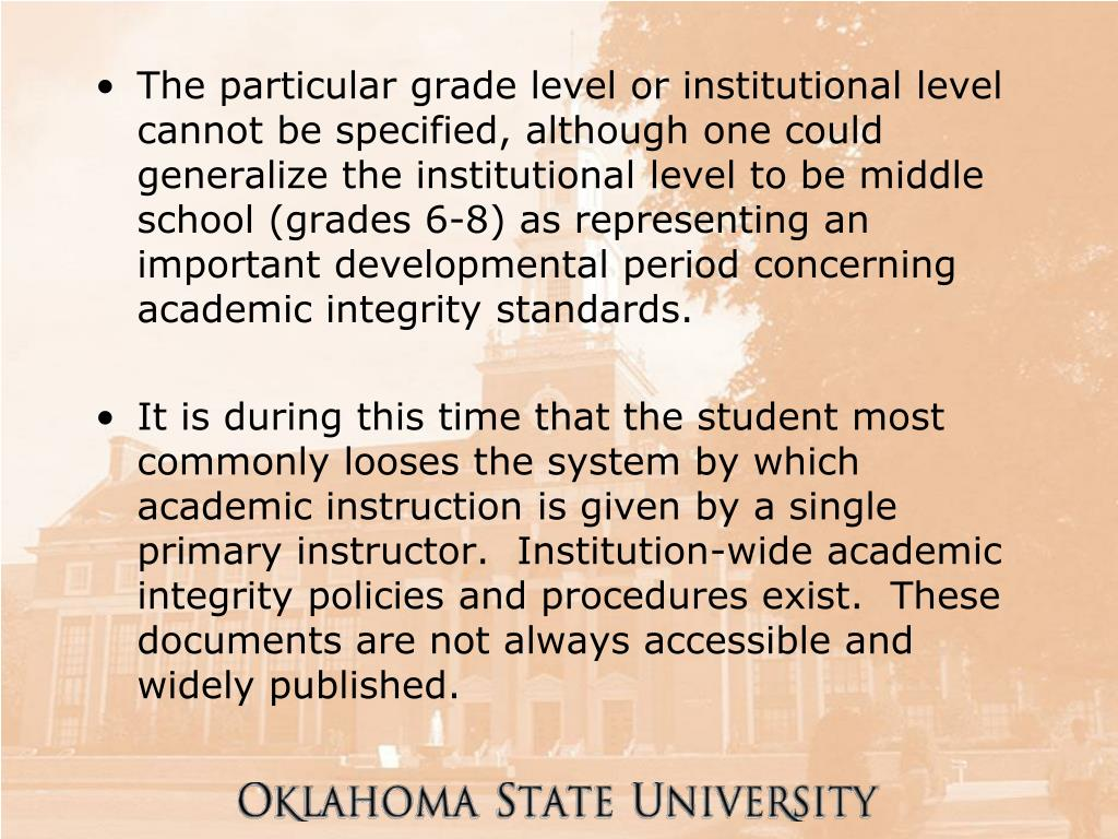 The particular grade level or institutional level cannot be specified, although one could generalize the institutional level to be middle school (grades 6-8) as representing an important developmental period concerning academic integrity standards.
