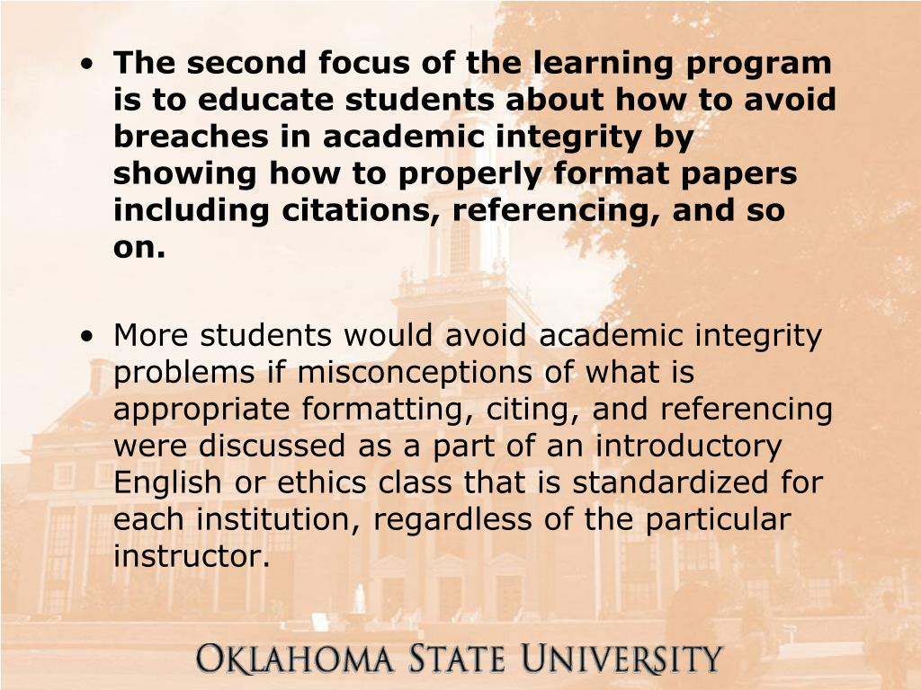 The second focus of the learning program is to educate students about how to avoid breaches in academic integrity by showing how to properly format papers including citations, referencing, and so on.