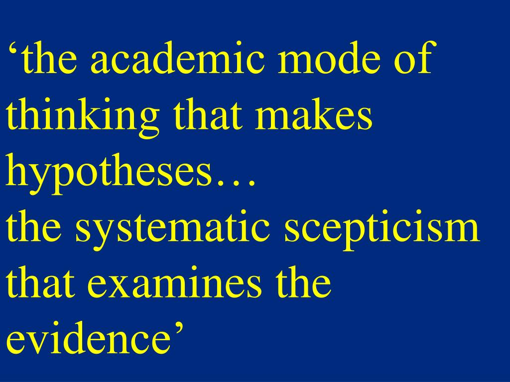 'the academic mode of thinking that makes hypotheses…