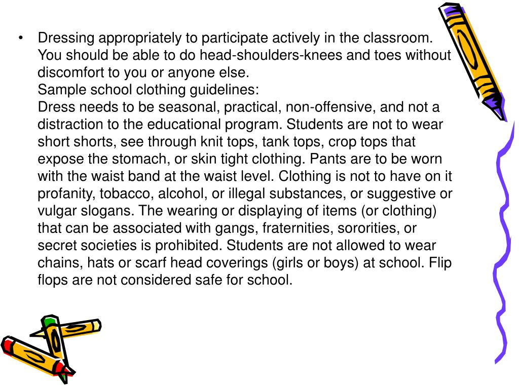Dressing appropriately to participate actively in the classroom.   You should be able to do head-shoulders-knees and toes without discomfort to you or anyone else.