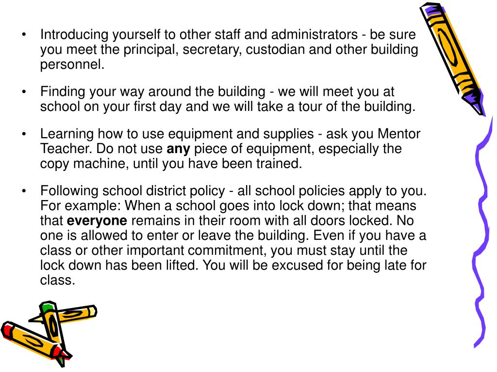 Introducing yourself to other staff and administrators - be sure you meet the principal, secretary, custodian and other building personnel.
