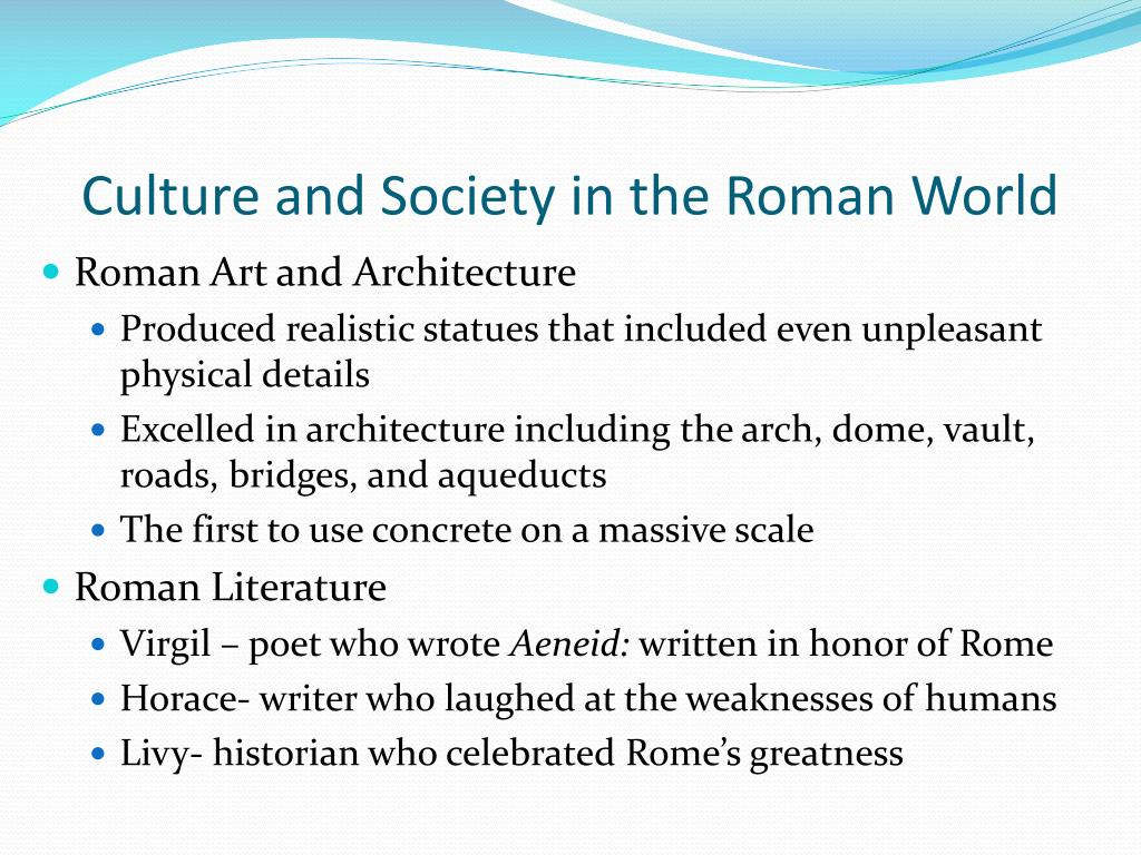the roman culture in society What are the major differences between roman and greek culture —spencer chang dear mr chang, aside from the obvious differences in language (one culture speaks as much latin as the vatican, while the other is all greek to me), the romans' art largely imitated that of the greeks the romans, however, developed.