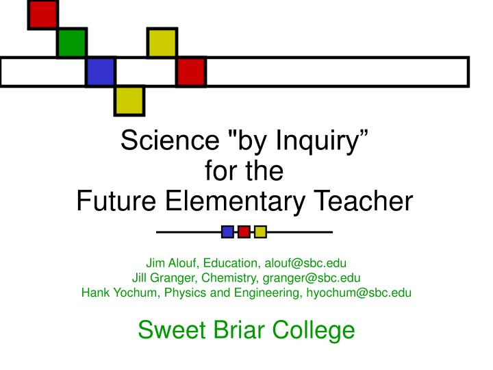 Science by inquiry for the future elementary teacher